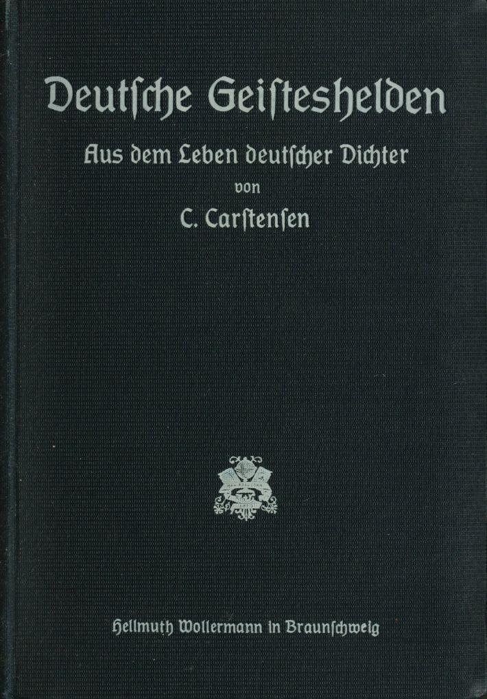 Carstensen_-_Deutsche_Geisteshelden_-_Aus_dem_Leben_deutscher_Dichter_0001
